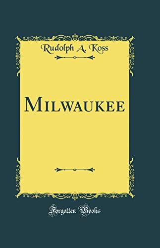 Milwaukee (Classic Reprint) (Hardback): Rudolph A Koss
