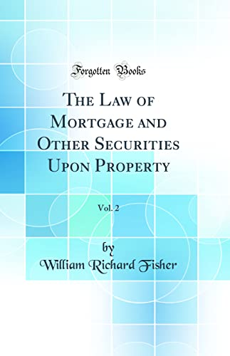 9780332151151: The Law of Mortgage and Other Securities Upon Property, Vol. 2 (Classic Reprint)