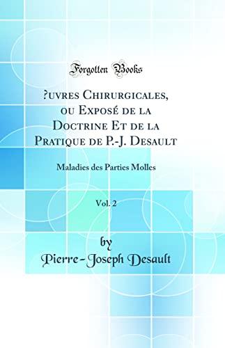 Oeuvres Chirurgicales, Ou Expose de la Doctrine: Desault, Pierre-Joseph
