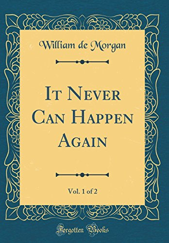 It Never Can Happen Again, Vol. 1: Morgan, William De