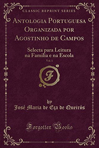 Antologia Portuguesa Organizada Por Agostinho de Campos,: Jose Maria De