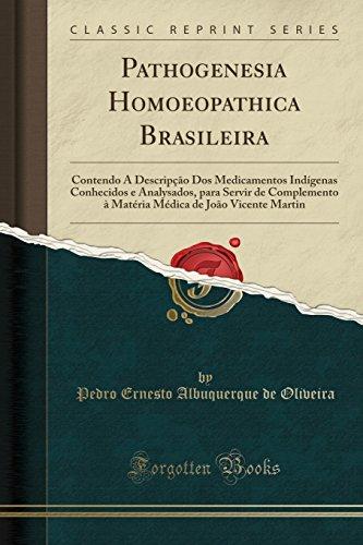 Pathogenesia Homoeopathica Brasileira: Contendo A Descripção Dos: Oliveira, Pedro Ernesto