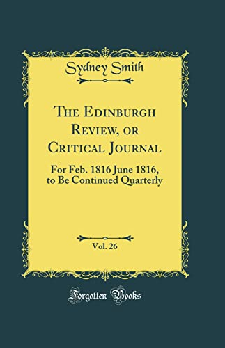 9780332257037: The Edinburgh Review, or Critical Journal, Vol. 26: For Feb. 1816 June 1816, to Be Continued Quarterly (Classic Reprint)