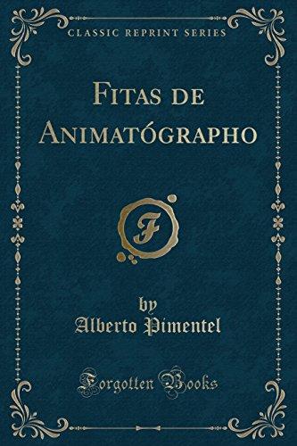 Fitas de Animatógrapho (Classic Reprint) (Portuguese Edition): Pimentel, Alberto