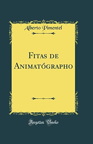 Fitas de Animatographo (Classic Reprint) (Hardback): Alberto Pimentel