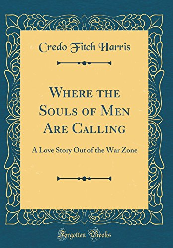 9780332394459: Where the Souls of Men Are Calling: A Love Story Out of the War Zone (Classic Reprint)