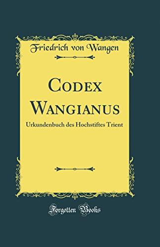 9780332410579: Codex Wangianus: Urkundenbuch des Hochstiftes Trient (Classic Reprint)
