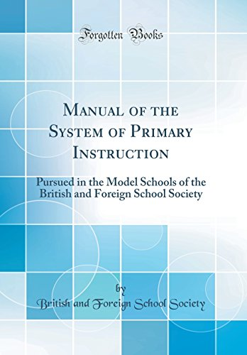 9780332431789: Manual of the System of Primary Instruction: Pursued in the Model Schools of the British and Foreign School Society (Classic Reprint)