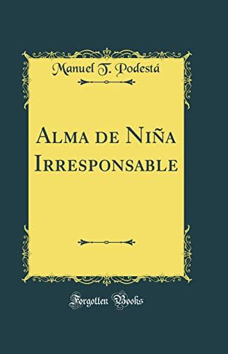 Alma de Nina Irresponsable (Classic Reprint) (Hardback): Manuel T Podesta