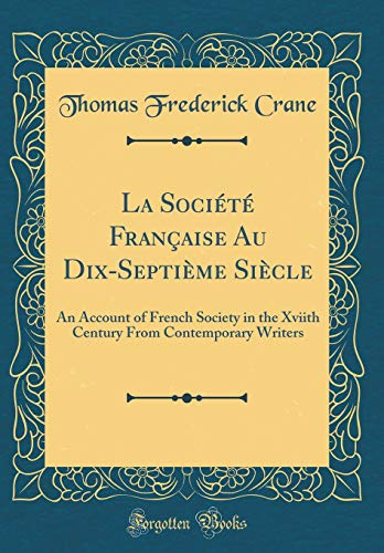 9780332522913: La Société Française Au Dix-Septième Siècle: An Account of French Society in the Xviith Century From Contemporary Writers (Classic Reprint)