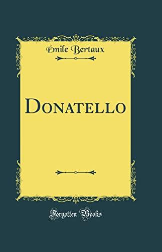 Donatello (Classic Reprint) (Hardback): Emile Bertaux