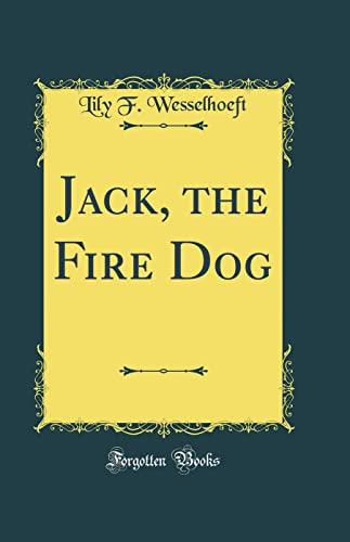 Jack, the Fire Dog (Classic Reprint) (Hardback): Lily F. Wesselhoeft