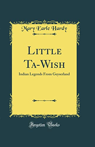 Little Ta-Wish: Indian Legends From Geyserland (Classic: Mary Earle Hardy