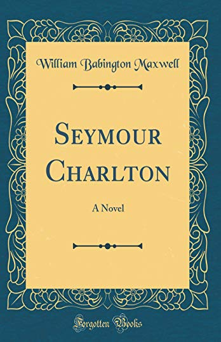 9780332729848: Seymour Charlton: A Novel (Classic Reprint)
