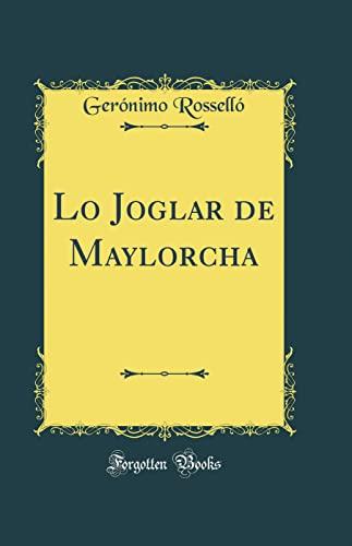 Lo Joglar de Maylorcha (Classic Reprint) (Hardback): Geronimo Rossello