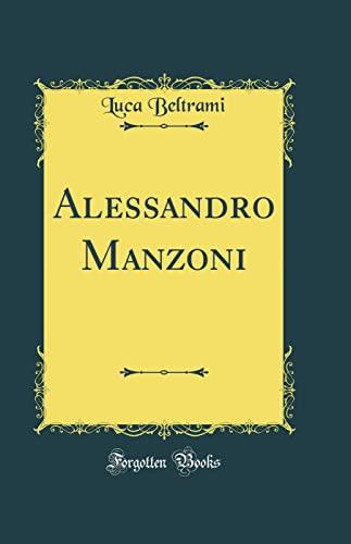 Alessandro Manzoni (Classic Reprint) (Hardback): Luca Beltrami