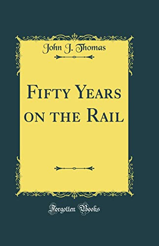 9780332920009: Fifty Years on the Rail (Classic Reprint)