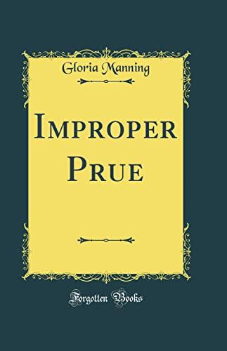 Improper Prue (Classic Reprint) (Hardback): Gloria Manning