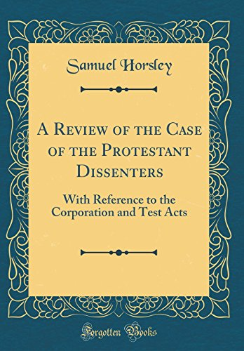 9780332986029: A Review of the Case of the Protestant Dissenters: With Reference to the Corporation and Test Acts (Classic Reprint)
