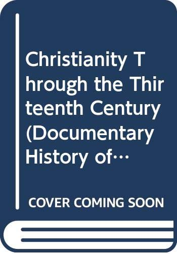 9780333002261: Christianity Through the Thirteenth Century (Documentary History of W.Civilization)