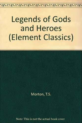 Legends of Gods and Heroes: Morton, T. S.