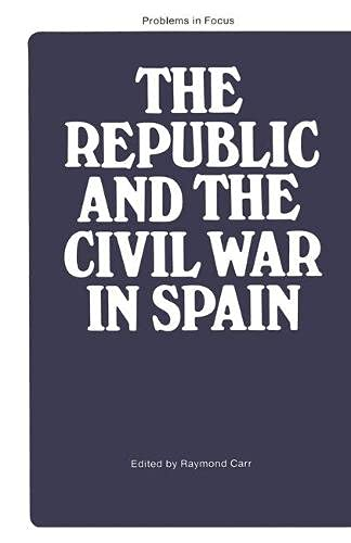 The Republic and The Civil War in Spain: Carr, Raymond