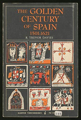 The Golden Century of Spain, 1501 - 1621: R. Trevor DAVIES