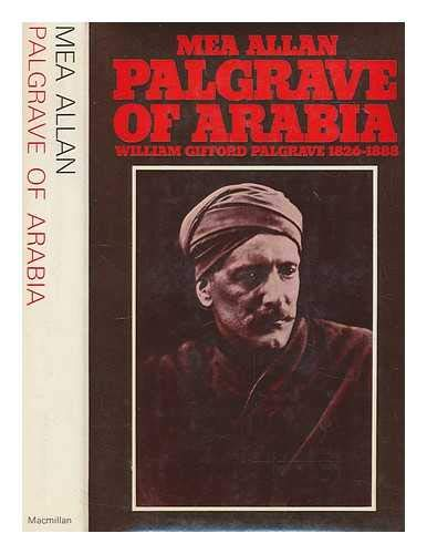 Palgrave of Arabia; the Life of William Gifford Palgrave, 1826-88: Allan, Mea
