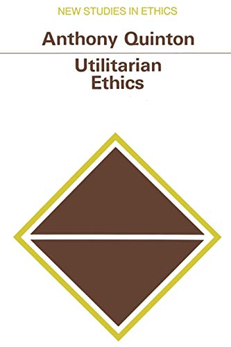 Utilitarian Ethics (New Studies in Ethics): Quinton, Anthony