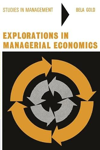 Explorations in Managerial Economics (Study in Management): Gold, Bela