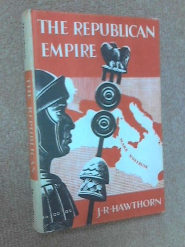 The Republican Empire: Hawthorn, J. R.