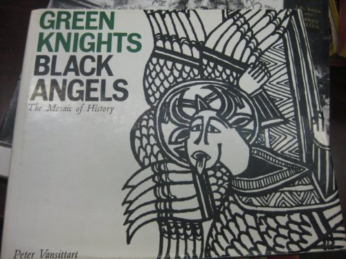Green Knights Black Angels: The Mosaic of History.: Peter Vansittart. Illustrated by Rosalind Dease...