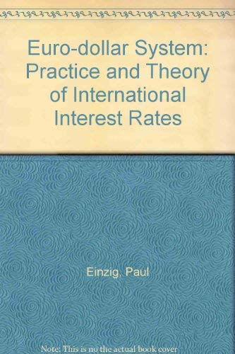 The Euro-Dollar System: Practice and Theory of International Interest Rates, 4th edition: Einzig, ...