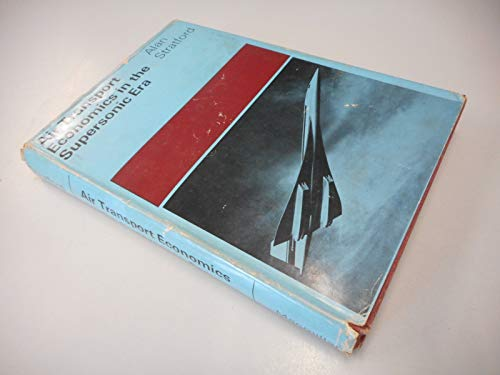AIR TRANSPORT ECONOMICS IN THE SUPERSONIC ERA. 2nd Edition. 1973 Edition: Stratford, Alan H.
