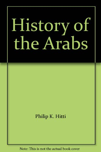 History Of The Arabs: From The Earliest: Hitti, Philip K.