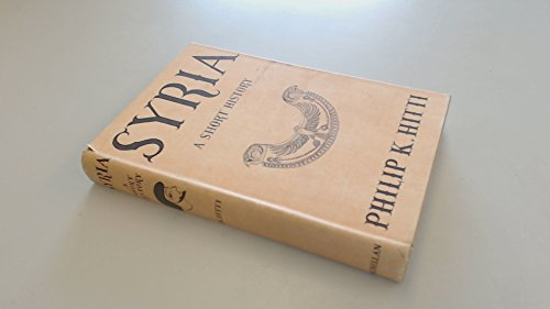 Syria: a Short History: Being a Condensation: hitti, philip