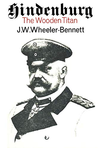 Hindenburg: The Wooden Titan (Paperback): Sir John Wheeler