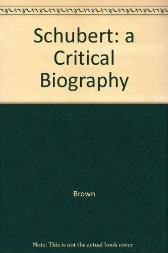 Schubert: a Critical Biography: Brown