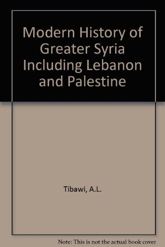 Modern History of Greater Syria Including Lebanon: Tibawi, A.L.