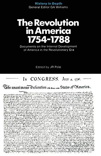 The Revolution in America 1754-1788: Documents and Commentaries (History in Depth) (0333102835) by J. R. Pole