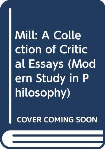 9780333105245: MILL - A COLLECTION OF CRITICAL ESSAYS. [MODERN STUDIES IN PHILOSOPHY]. MACMILLAN. 1969.