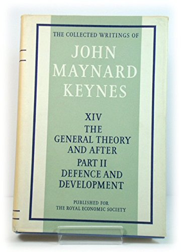 Collected Writings XIV The General Theory and After, Part II: Defence and Development: Keynes, John...