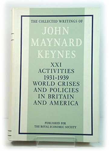9780333107287: The Collected Writings: Activities, 1931-39 - World Crisis and Policies in Britain and America v. 21 (Collected works of Keynes)