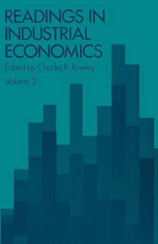Readings in Industrial Economics: Volume Two: Private Enterprise and State Intervention: v. 2