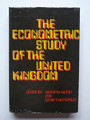 Econometric Study of the United Kingdom: Proceedings: Hilton, K, Heathfield,