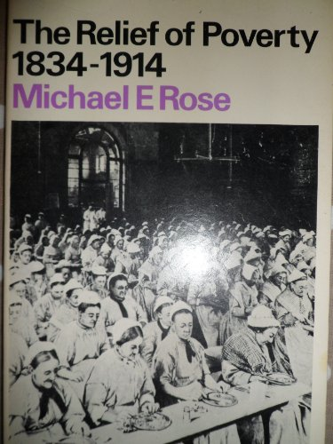 The Relief of Poverty, 1834-1914 (Studies in: Rose, Michael E.