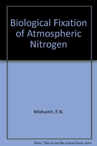 BIOLOGICAL FIXATION OF ATMOSPHERIC NITROGEN.: Mishustin, E. N. and V. K. Shil'nikova.