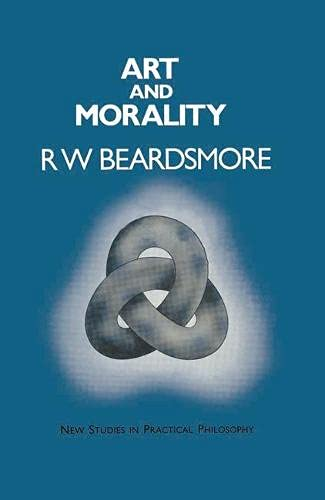 Art and Morality (New studies in practical philosophy): Beardsmore, R.W.