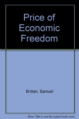 The Price of Economic Freedom : A Guide to Flexible Rates: Brittan, Samuel