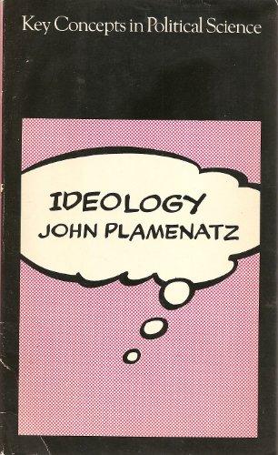 Ideology (Key Concepts in Political Science): Plamenatz, John Petrov